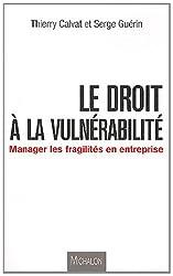 Le droit à la vulnérabilité - Manager les fragilités en entreprise