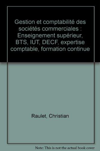 Gestion et comptabilité des sociétés commerciales : Enseignement supérieur, BTS, IUT, DECF, expertise comptable, formation continue