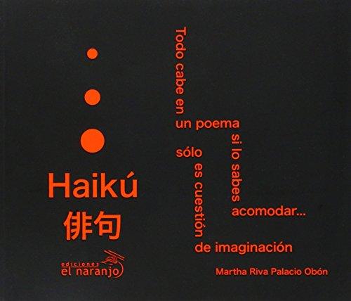Haiku. todo cabe en un poema si losabes acomodar. solo es cuestion de imaginacion