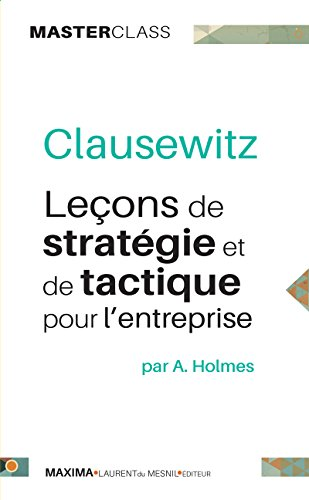 Clausewitz: Leçons de stratégie et de tactique pour l'entreprise (Master Class) par Andrew Holmes