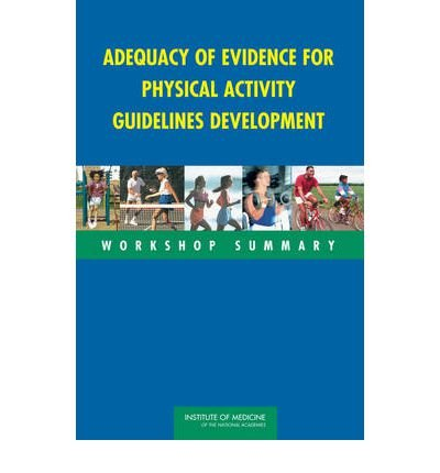 [(Adequacy of Evidence for Physical Activity Guidelines Development: Workshop Summary)] [Author: Food and Nutrition Board] published on (March, 2007)