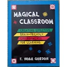 Magical Classroom: Creating Effective, Brain-Friendly Environments for Learning