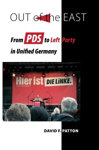 Out of the East: From PDS to Left Party in Unified Germany por David F. Patton