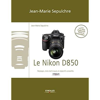 Le Nikon D850: Réglages, tests techniques et objectifs conseillés