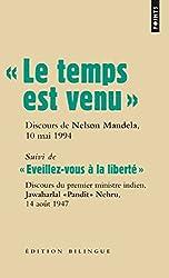 Le temps est venu, Discours de Nelson Mandela, 10 mai 1994 : Suivi de Eveillez-vous à la liberté, Discours de Jawaharlal Nehru, 14 août 1947, Edition bilingue