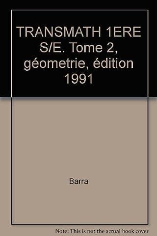 TRANSMATH 1ERE S/E. Tome 2, géometrie, édition 1991
