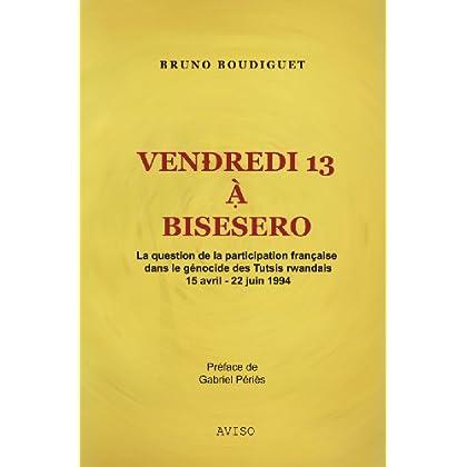 Vendredi 13 à Bisesero: La question de la participation française dans le génocide des Tutsis rwandais