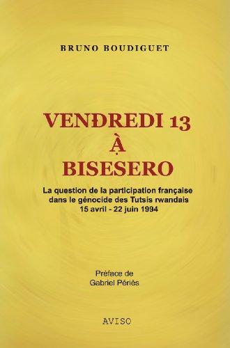 Vendredi 13 à Bisesero: La question de ...