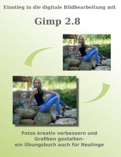 Einstieg in die digitale Bildbearbeitung mit Gimp 2.8: Fotos kreativ verbessern und Grafiken gestalten - Ein Übungsbuch auch für Neulinge