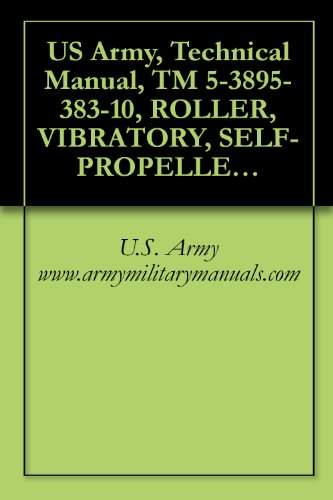 US Army, Technical Manual, TM 5-3895-383-10, ROLLER, VIBRATORY, SELF-PROPELLED, TYPE II, CATERPILLAR MODEL CS-563D, NSN 3895-01-456-2735, CONTRACT NO. ... military manuals (English Edition)