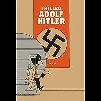 I Killed Adolf Hitler (English Edition)