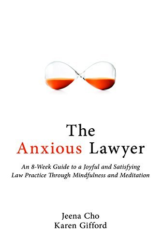 The Anxious Lawyer: An 8-Week Guide to a Happier, Saner Law Practice Using Meditation by Jeena Cho (2016-06-07)