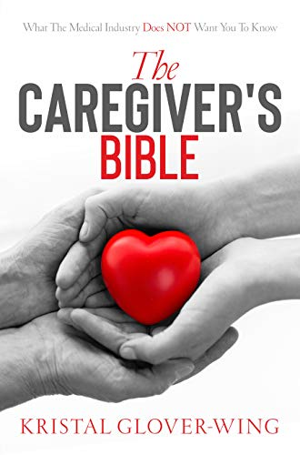 The Caregiver's Bible: The ABC's of Managing Illness (English Edition)