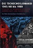 Die Tschechoslowakei 1945/48 bis 1989: Studien zu kommunistischer Herrschaft und Repression -