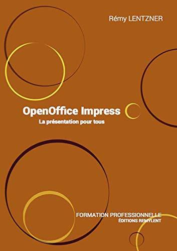 OpenOffice Impress: La présentation pour tous (INFORMATIQUE DU) par Remy Lentzer