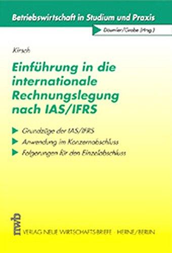Einführung in die internationale Rechnungslegung nach IAS/IFRS: Grundzüge der IAS/IFRS - Anwendung im Konzernabschluss - Folgerungen für den Einzelabschluss (Betriebswirtschaft in Studium und Praxis)