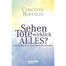 Sehen Tote wirklich alles?: Ausk??nfte ??ber das Leben im Jenseits by Concetta Bertoldi (2010-04-06)