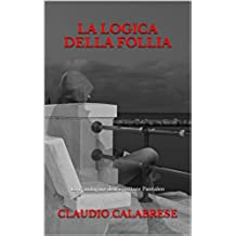 LA LOGICA DELLA FOLLIA: La 1° indagine dell'ispettore Pantaleo (Le indagini dell'ispettore Andrea Pantaleo)