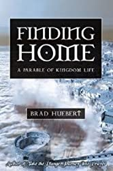 [Finding Home: A Parable of Kingdom Life [ FINDING HOME: A PARABLE OF KINGDOM LIFE ] By Huebert, Brad ( Author )Oct-01-2008 Hardcover