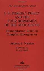 U.S.Foreign Policy and the Four Horsemen of the Apocalypse: Humanitarian Relief in Complex Emergencies (The Washington Papers)