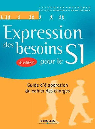 Expression des besoins pour le SI: Guide d'élaboration du cachier des charges par Yves Constantinidis