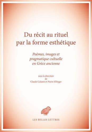 Du récit au rituel par la forme esthétique: Poèmes, images et pragmatique cultuelle en Grèce ancienne