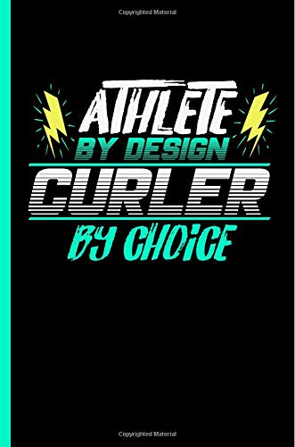 Athlete By Design Curler By Choice: Notebook & Journal For Curling Lovers - Take Your Notes Or Gift It To Team Buddies, Wide Ruled Paper (120 Pages, 6x9