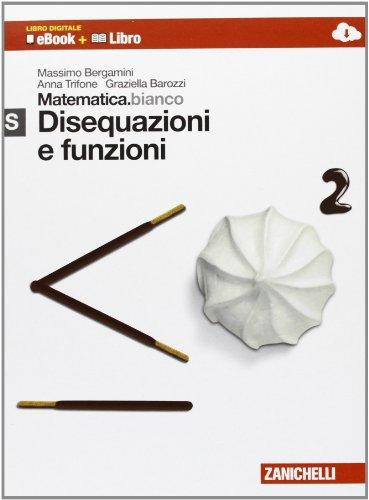Matematica.bianco. Modulo S: Disequazioni e funzioni. Con Maths in english. Per le Scuole superiori. Con e-book. Con espansione online