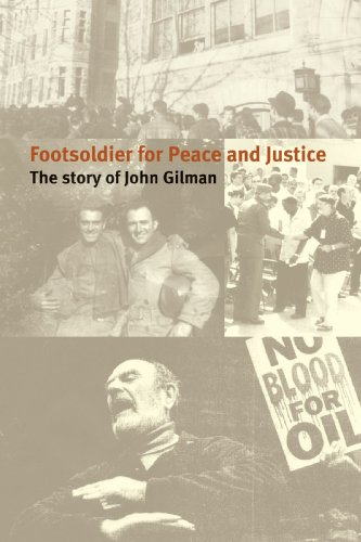 Footsoldier For Peace And Justice The Story Of John Gilman