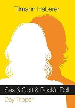 Sex & Gott & Rock'n'Roll: Band 1: Day Tripper (German Edition) by [Haberer, Tilmann]