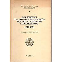 San Sebasti‡n y la Provincia de Guipœzcoa durante la Guerra de las Comunidades (1520-1521) / Estudio y Documentos