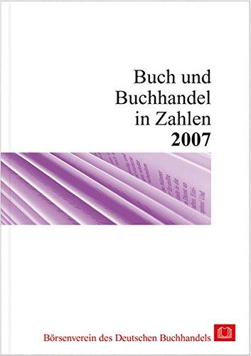 Buch und Buchhandel in Zahlen 2007 (Buch und Buchhandel in Zahlen / Zahlen für den Buchhandel)