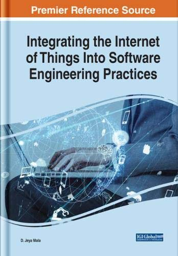 Integrating the Internet of Things Into Software Engineering Practices (Advances in Systems Analysis, Software Engineering, and High Performance Computing)