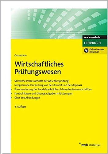 Wirtschaftliches Prüfungswesen: Sämtliche Prozessschritte der Abschlussprüfung. Integrierende Darstellung von Berufsrecht und Berufspraxis. ... mit Lösungen. Über 350 Abbildungen.
