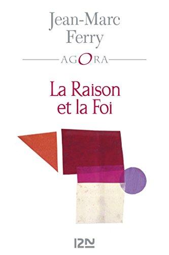 La Raison et la Foi (AGORA t. 398) par Jean-Marc FERRY
