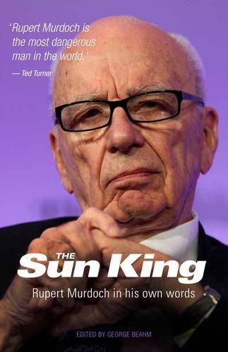 the-sun-king-rupert-murdoch-in-his-own-words