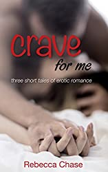 Crave For Me: three short tales of erotic romance