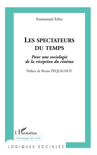 Les spectateurs du temps : Pour une sociologie de la réception du cinéma