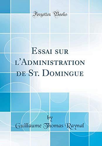 Essai Sur l'Administration de St. Domingue (Classic Reprint) par Guillaume Thomas Raynal