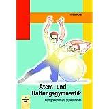 Atem- und Haltungsgymnastik: Richtiges Atmen und Sichwohlfühlen