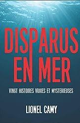 DISPARUS EN MER : Vingt histoires vraies et mystérieuses
