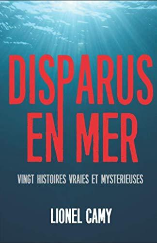 DISPARUS EN MER : Vingt histoires vraies et mystérieuses par Lionel Camy