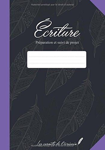 Ecriture: Préparation et suivi de projet (Les carnets de l'écrivain)