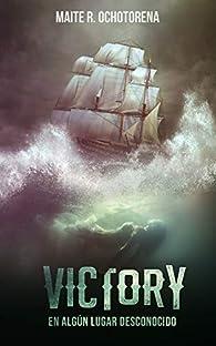Victory, en algún lugar desconocido | Acción y Aventura | Misterio | Romance: Un viaje que no podrás olvidar par  Maite R. Ochotorena
