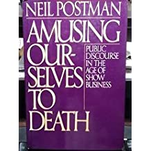 Amusing Ourselves to Death: Public Discourse in the Age of Show Business by Neil Postman (1985-11-29)