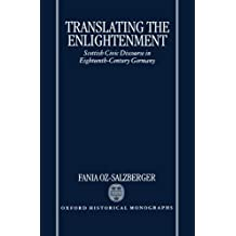 Translating the Enlightenment Scottish Civic Discourse in Eighteenth-Century Germany (Oxford Historical Monographs)