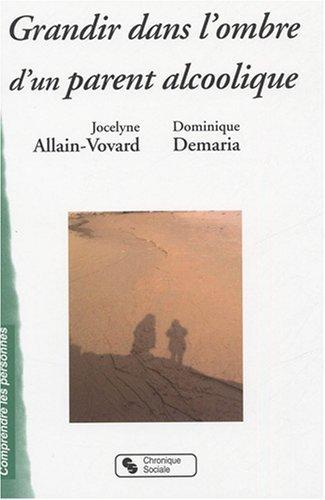 Grandir dans l'ombre d'un parent alcoolique de Jocelyne Allain-Vovard (20 septembre 2007) Broch