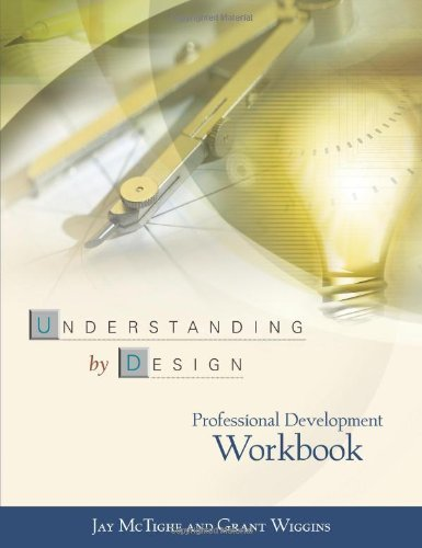 Understanding by Design Professional Development Workbook by McTighe, Jay [Association for Supervision and Curriculum Develop,2004] [Paperback]