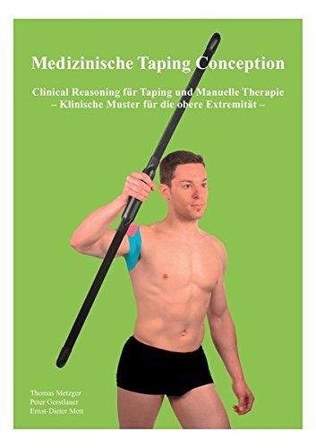 Medizinische Taping Conception: Clinical Reasoning für Taping und manuelle Therapie - klinische Muster für die obere Extremität