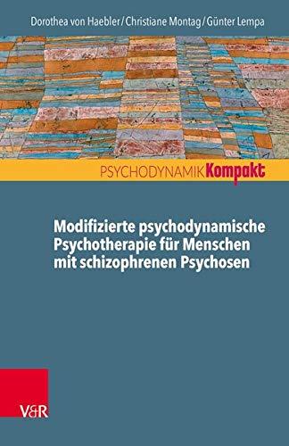 Modifizierte psychodynamische Psychotherapie für Menschen mit schizophrenen Psychosen (Psychodynamik kompakt)